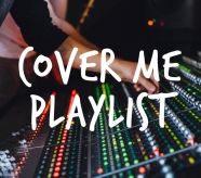 Cover Me Playlist